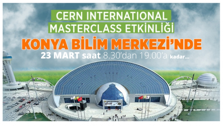 Cern International Masterclass Etkinliği Konya Bilim Merkezi'nde