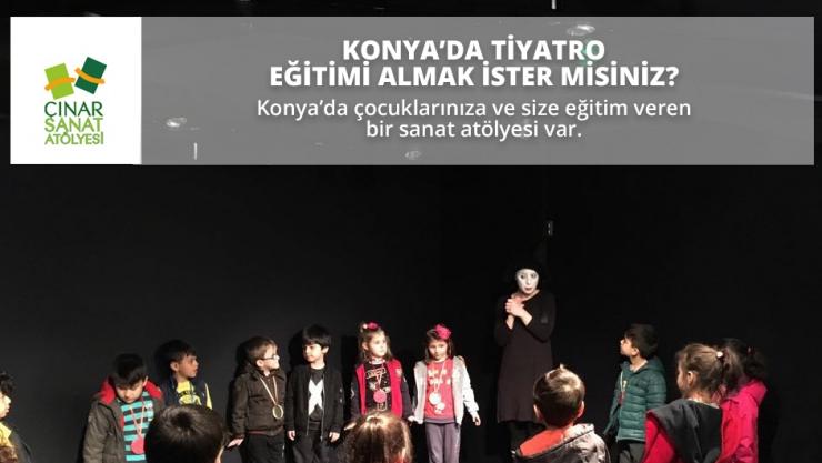 Konya'da Tiyatro Eğitimi-Çınar Sanat Atölyesi